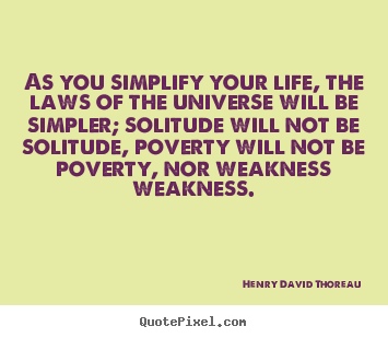 Quotes about life - As you simplify your life, the laws of the universe..