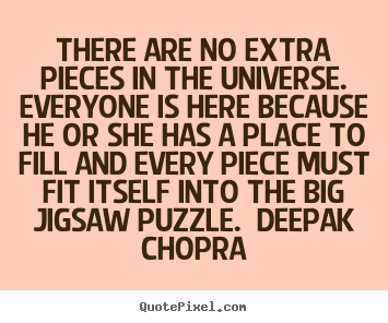 Unknown Author picture quote - There are no extra pieces in the universe.  everyone is here.. - Life quotes
