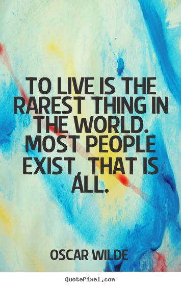Life quotes - To live is the rarest thing in the world. most..