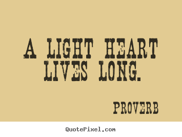 Make custom picture quote about life - A light heart lives long.