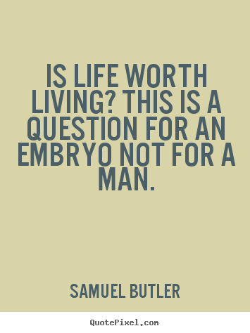 Samuel Butler image quotes - Is life worth living? this is a question for an embryo not.. - Life quote