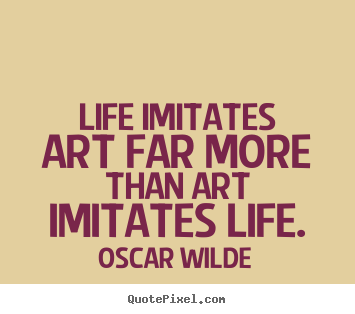 Oscar Wilde picture quotes - Life imitates art far more than art imitates life. - Life quotes