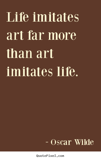 Oscar Wilde poster quotes - Life imitates art far more than art imitates life. - Life quote