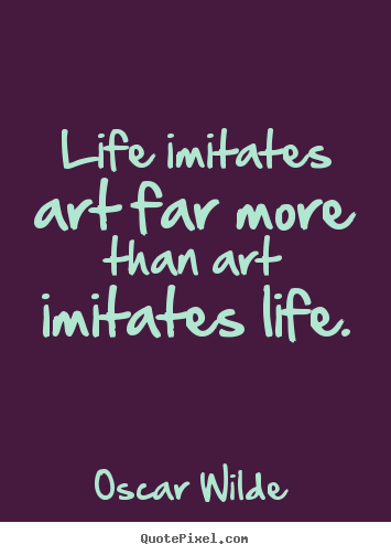 Oscar Wilde photo quotes - Life imitates art far more than art imitates life. - Life quote