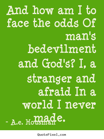 Life quotes - And how am i to face the odds of man's bedevilment..
