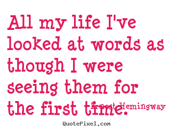 Life quotes - All my life i've looked at words as though i were seeing them..