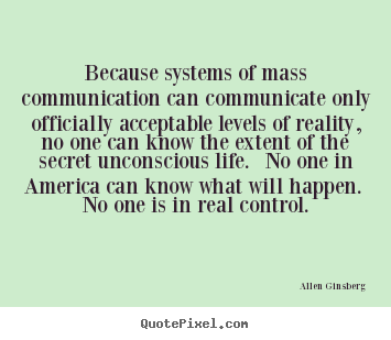 Life quotes - Because systems of mass communication can communicate only officially..