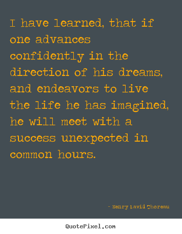 Quotes about life - I have learned, that if one advances confidently..