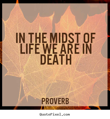 How to make poster quotes about life - In the midst of life we are in death
