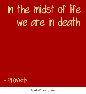 In the midst of life we are in death Proverb top life quote