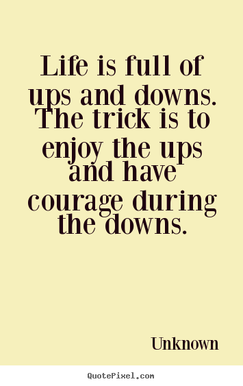 Make custom picture quote about life - Life is full of ups and downs. the trick is..