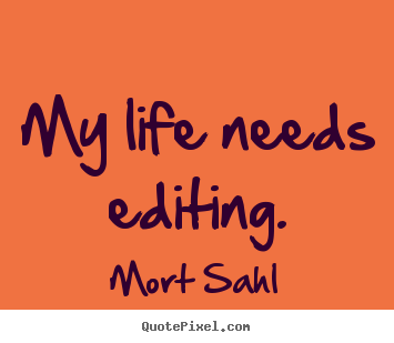 Life quotes - My life needs editing.