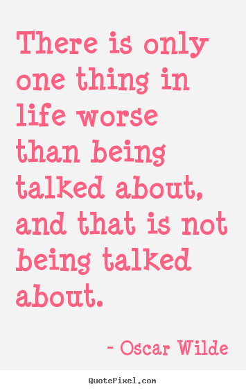 Oscar Wilde picture quote - There is only one thing in life worse than being.. - Life quotes