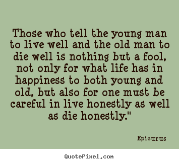 Design poster quote about life - Those who tell the young man to live well and..