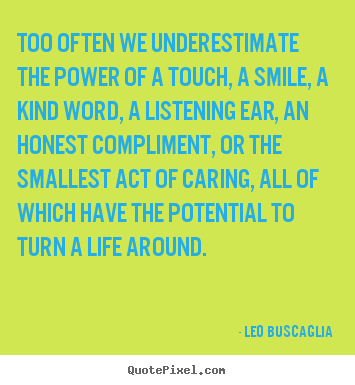 Life quote - Too often we underestimate the power of..