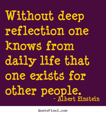 Albert Einstein picture quotes - Without deep reflection one knows from daily.. - Life quote