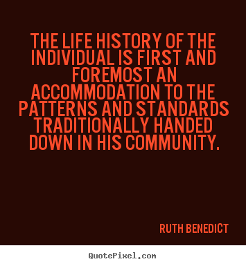 Ruth Benedict picture quotes - The life history of the individual is first and foremost an accommodation.. - Life quotes