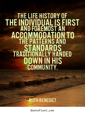 Ruth Benedict picture quotes - The life history of the individual is first and.. - Life quotes