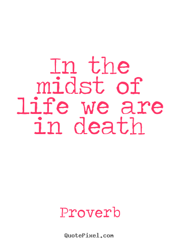 Customize picture quotes about life - In the midst of life we are in death