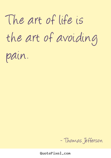 Life quote - The art of life is the art of avoiding pain.