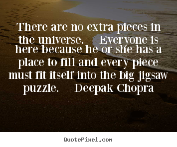 Unknown Author poster quotes - There are no extra pieces in the universe.  everyone is.. - Life quotes