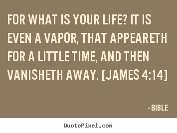 Bible picture quotes - For what is your life? it is even a vapor, that appeareth for a little.. - Life quote