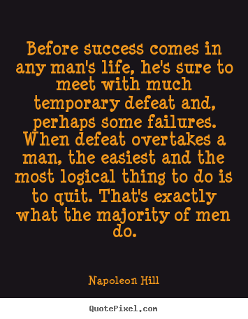 How to make picture quotes about life - Before success comes in any man's life, he's sure to meet..