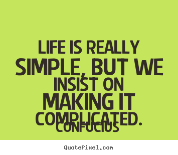 Sayings about life - Life is really simple, but we insist on making it complicated.