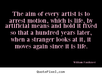 Life quotes - The aim of every artist is to arrest motion, which is life,..