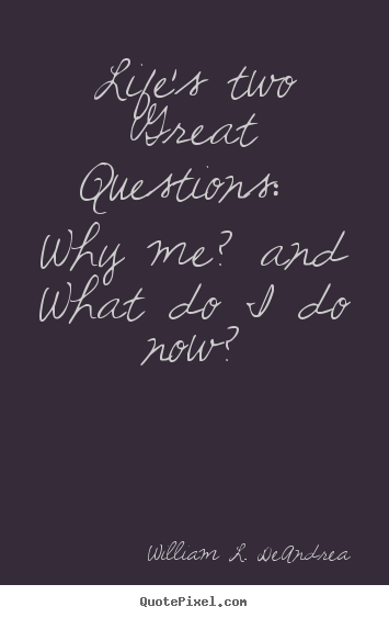 William L. DeAndrea picture quotes - Life's two great questions: why me? and what.. - Life quotes