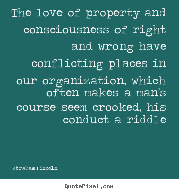 Quote about love - The love of property and consciousness of right and wrong..