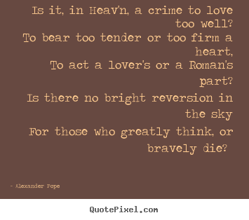 Love quote - Is it, in heav'n, a crime to love too well?..