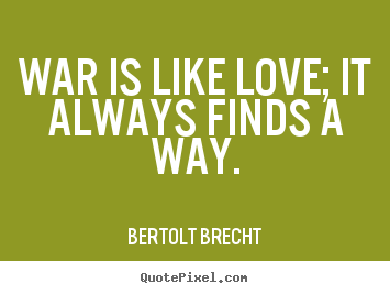 Quotes about love - War is like love; it always finds a way.