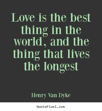 Love quotes - Love is the best thing in the world, and the..