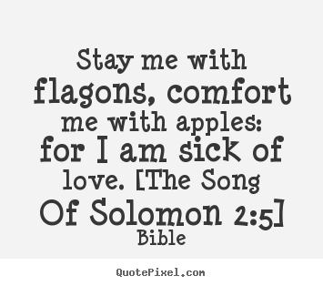 Bible poster quotes - Stay me with flagons, comfort me with apples: for i am sick of.. - Love quotes