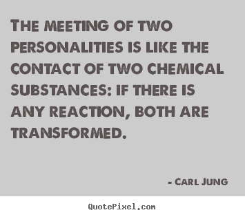 Love quotes - The meeting of two personalities is like the..