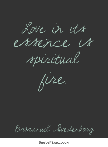 Make custom picture quotes about love - Love in its essence is spiritual fire.
