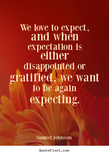 Samuel Johnson picture quotes - We love to expect, and when expectation is either.. - Love quotes