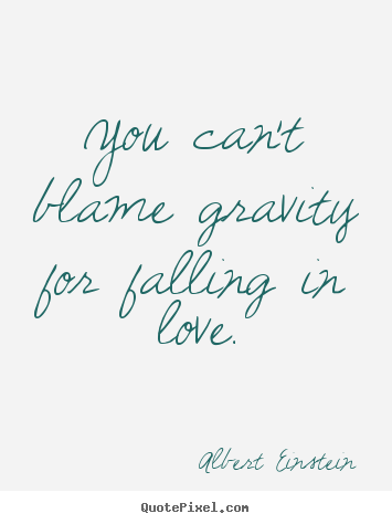 Create graphic picture quotes about love - You can't blame gravity for falling in love.
