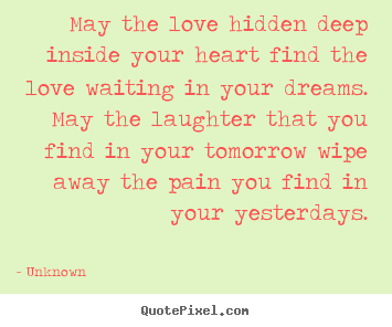 Create your own picture quotes about love - May the love hidden deep inside your heart find the..