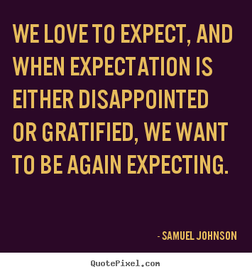 Samuel Johnson picture quote - We love to expect, and when expectation is either.. - Love quote