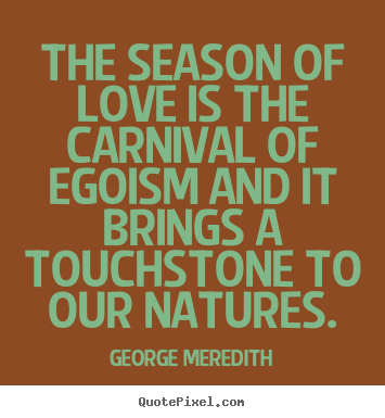 Make custom picture quote about love - The season of love is the carnival of egoism and it brings..