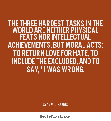 Sydney J. Harris picture quotes - The three hardest tasks in the world are neither.. - Love quotes