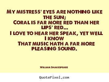 Create graphic picture quotes about love - My mistress' eyes are nothing like the sun; coral is far more red than..