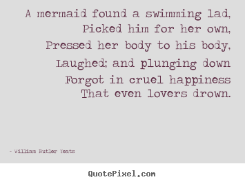 William Butler Yeats picture quotes - A mermaid found a swimming lad,picked him for.. - Love quotes