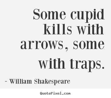 Love quotes - Some cupid kills with arrows, some with traps.