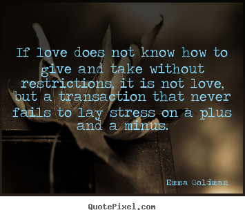 Diy picture quotes about love - If love does not know how to give and take without restrictions,..