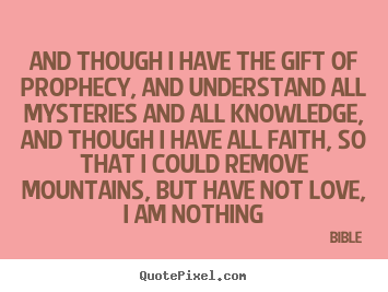Bible picture quotes - And though i have the gift of prophecy, and understand all mysteries.. - Love quotes