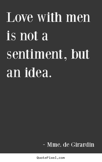 Quotes about love - Love with men is not a sentiment, but an idea.