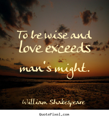 Love quotes - To be wise and love exceeds man's might.